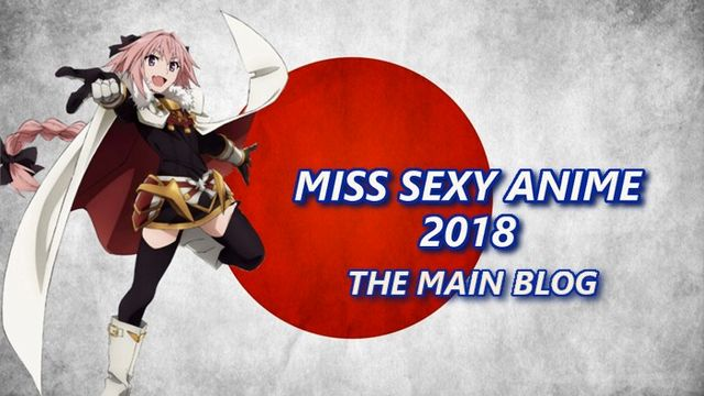 Miss Sexy Anime 2018 - Open the Blog